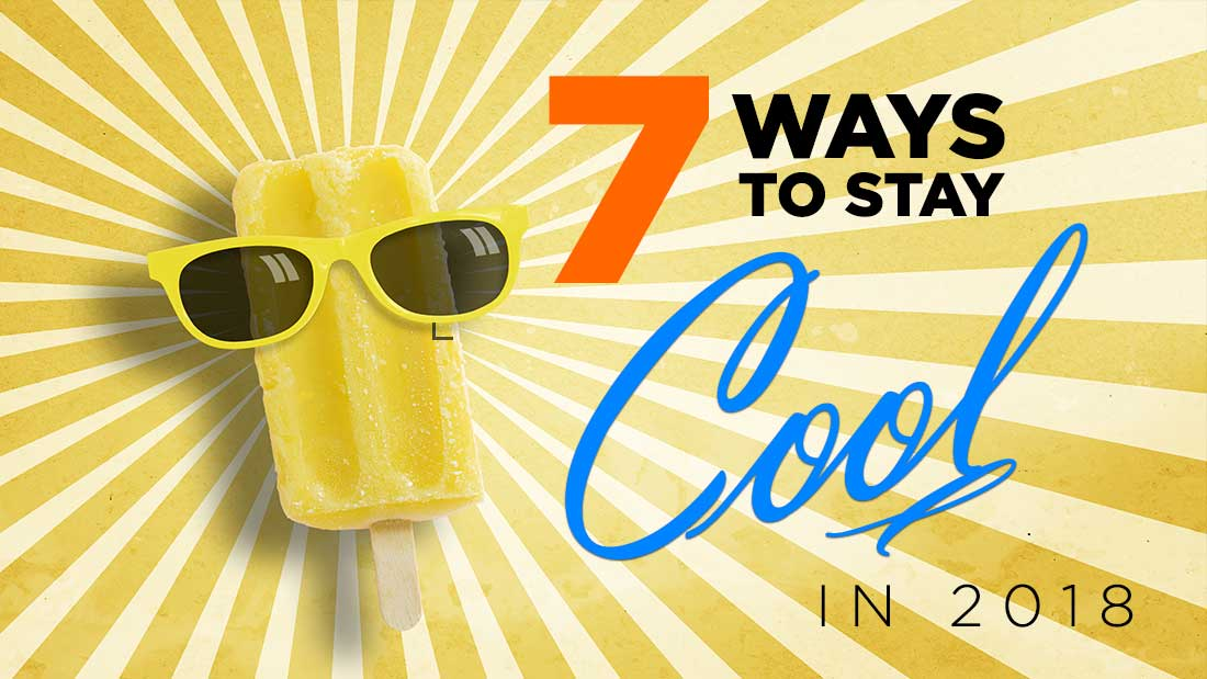 BLOG 7 Ways To Stay Cool In 2018